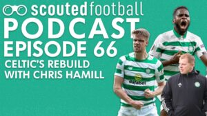 Celtic's Rebuild Podcast Episode 66
