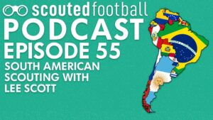 South American Scouting Podcast Episode 55