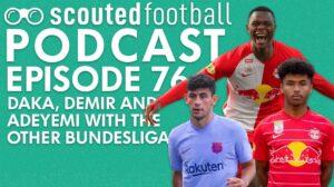 Daka, Demir and Adeyemi Podcast Episode 76
