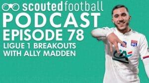 Ligue 1 Breakouts Podcast Episode 78